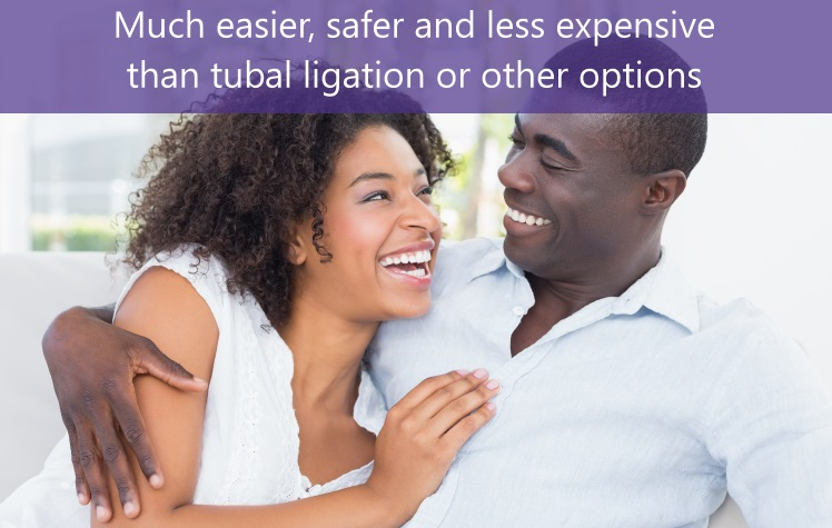 Much easier and safer and less expensive than tubal ligation or other options